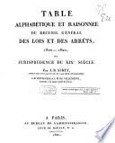 Table alphabétique et raisonnée du recueil général des lois et des arrêts, 1800-1820, ou Jurisprudence du XIXe siècle
