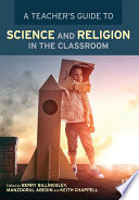 A Teacher   s Guide to Science and Religion in the Classroom