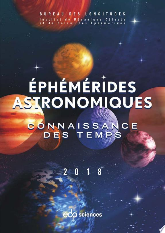Éphémérides astronomiques 2018 : connaissance des temps / Bureau des longitudes, Institut de mécanique céleste et de calcul des éphémérides, Observatoire de Paris.- Les Ullis : EDP Sciences , DL 2017