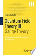 Quantum Field Theory III  Gauge Theory