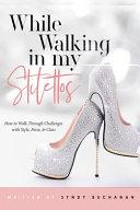 While Walking In My Stilettos