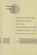 The International Criminal Court and the Transformation of International Law