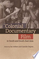 Colonial Documentary Film in South and South East Asia