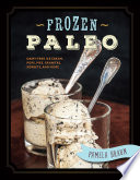 Frozen Paleo  Dairy Free Ice Cream  Pops  Pies  Granitas  Sorbets  and More