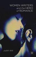 Women writers and the hero of romance / Judith Wilt.