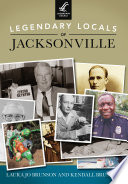 Legendary Locals Of Jacksonville : century, the area has been...