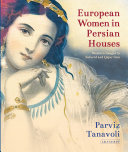 European Women in Persian Houses: Western Images in Safavid and Qajar Iran