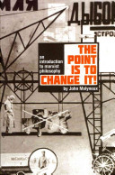 The Point is to Change It!: An Introduction to Marxist Philosphy