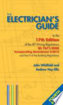The Electrician's Guide To The 17th Edition Of The IET Wiring Regulations BS 7671:2008 Incorporating Amendment 3:2015 And Part P Of The Building Regulations : relied on john whitfield to guide them through...