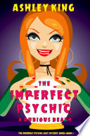 The Imperfect Psychic  A Dubious Death  The Imperfect Psychic Cozy Mystery Series   Book 1  Book PDF