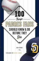 100 Things Padres Fans Should Know   Do Before They Die