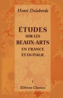 tudes sur les beaux-arts en France et en Italie. Tome 1. Italie