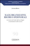 Slack organizzativo  rischio e opzioni reali  La ricerca del trade off tra sviluppo e razionamento delle risorse