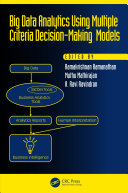Big Data Analytics Using Multiple Criteria Decision-Making Models : research, dealing with decision making problems....