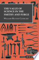 The Value Of Science In The Smithy And Forge
