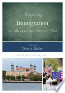 Interpreting Immigration at Museums and Historic Sites For The Design Implementation Marketing And Sustaining