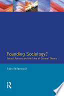 Founding Sociology  Talcott Parsons and the Idea of General Theory
