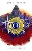 The Blood Prince: The Thrilling Conclusion to Jaffrey's Genre-Bending YA Fantasy Trilogy by Josie Jaffrey