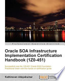 Oracle SOA Infrastructure Implementation Certification Handbook  1Z0 451