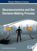 Neuroeconomics And The Decision-Making Process : goal of understanding the human decision-making process...