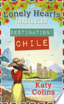 Destination Chile The Lonely Hearts Travel Club Book 3