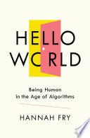 Hello World Being Human In The Age Of Algorithms