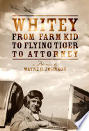 Whitey From Farm Kid to Flying Tiger to Attorney