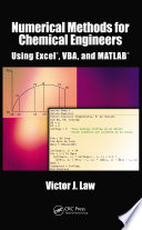 Numerical Methods for Chemical Engineers Using Excel  VBA  and MATLAB
