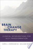 Brain Change Therapy  Clinical Interventions for Self Transformation