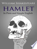Hamlet in Plain and Simple English  A Modern Translation and the Original Version