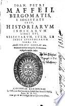 Historiarum Indicarum libri XVI  Selectarum item ex India epistolarum libri IV  Accessit Ignatii Lojolae vita