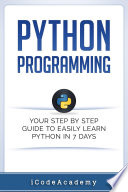Python Programming Your Step By Step Guide To Easily Learn Python In 7 Days