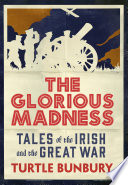 The Glorious Madness     Tales of the Irish and the Great War
