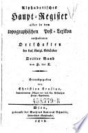 Alphabetisches Haupt-Register aller in dem topographischen Post-Lexikon enthaltenen Ortschaften der kais. königl. Erbländer ... Dritter Band ; H - K