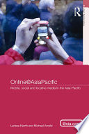 Online@AsiaPacific Mobile, Social and Locative Media in the Asia–Pacific
