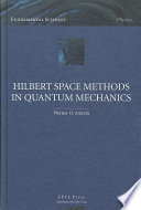 Hilbert Space Methods in Quantum Mechanics