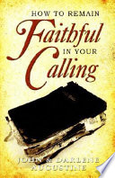 How to Remain Faithful in Your Calling