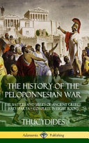 The History Of The Peloponnesian War The Battles And Sieges Of Ancient Greece And Sparta Complete In Eight Books Hardcover