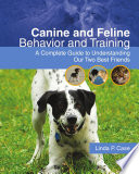 Canine And Feline Behavior And Training A Complete Guide To Understanding Our Two Best Friends