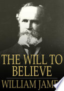 The Will To Believe : was one of the early academics of psychology...