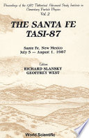 Santa Fe Tasi-87, The - Proceedings Of The 1987 Theoretical Advanced Study Institute In Elementary Particle Physics (In 2 Volumes)
