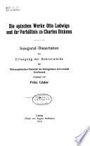 Die epischen Werke Otto Ludwigs und ihr Verh  ltnis zu Charles Dickens