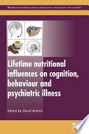 Lifetime Nutritional Influences on Cognition  Behaviour and Psychiatric Illness