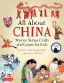 All About China: Stories, Songs, Crafts and Games for Kids