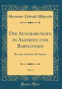 Die Ausgrabungen in Assyrien und Babylonien, Vol. 1