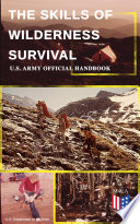 The Skills of Wilderness Survival   U S  Army Official Handbook
