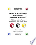 Drills and Exercises for Pool and Pocket Billiards Players- Table Layouts to Practice and Master Pocketing and Positioning Skills