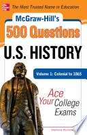 McGraw Hill s 500 U S  History Questions  Volume 1  Colonial to 1865  Ace Your College Exams