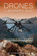 Drones: A Beginner's Guide to Flying A Multicopter