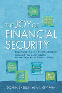 The Joy Of Financial Security : secure, covering such topics as investment strategies,...